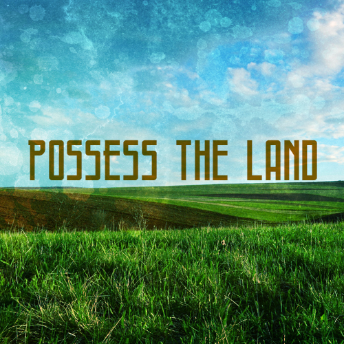 possess the land