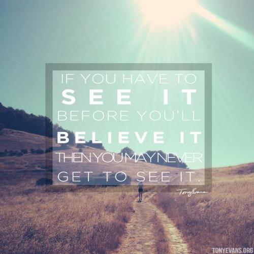 believe it to see it